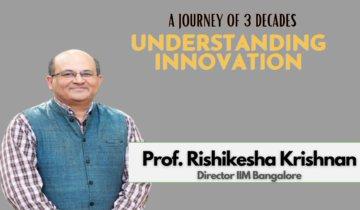 A journey of 3 decades | Understanding Innovation | Prof. Rishikesha Krishnan | Director IIM Bangalore