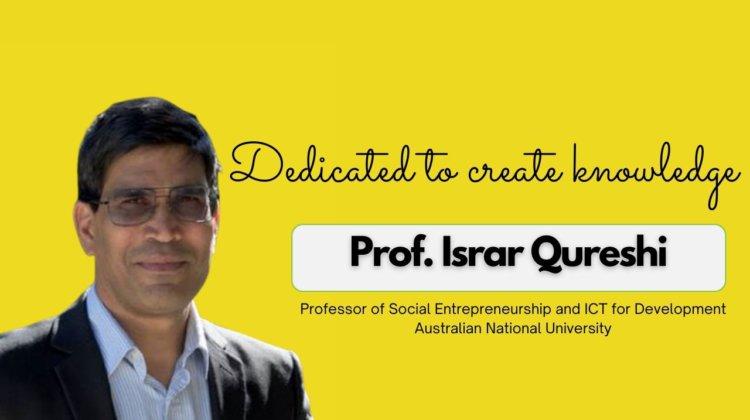 Prof. Israr Qureshi dedicated to create knowledge